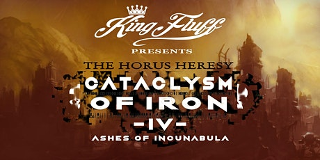 King Fluff presents: Cataclysm of Iron IV - Ashes of Incunabula tickets