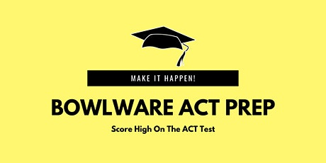 December 7-10 Bowlware ACT Prep tickets