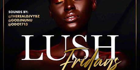 Ace Promotions presents LUSH Fridays at The Domain Houston tickets