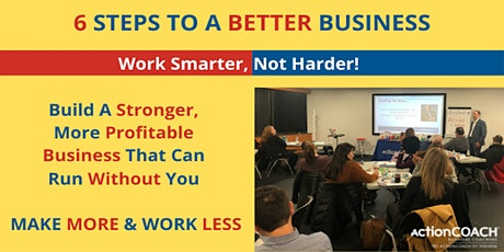 6 Steps To A Better Business ($249 value) tickets