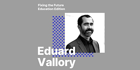 Fixing the future - Education edition: Eduard Vallory tickets