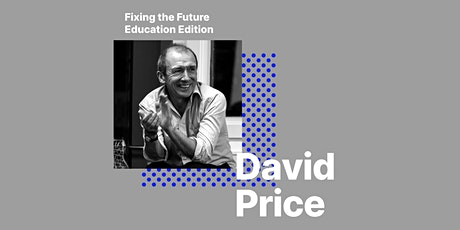 Fixing the future - Education edition: David Price tickets