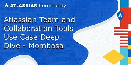 Atlassian Team and Collaboration Tools,  Use Case Deep Dive - Mombasa tickets