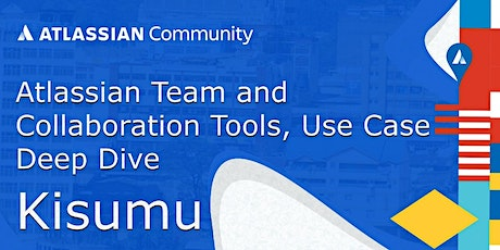 Atlassian Team and Collaboration Tools,  Use Case Deep Dive - Kisumu tickets