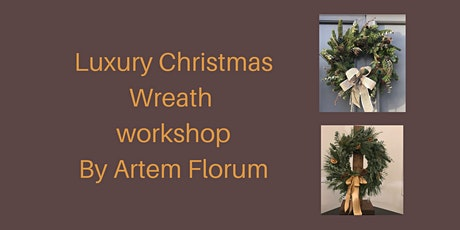 Luxury Christmas Wreath Making With Artem florum tickets