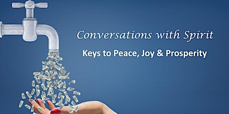 Conversations with Spirit: Keys to Peace, Joy and Prosperity tickets