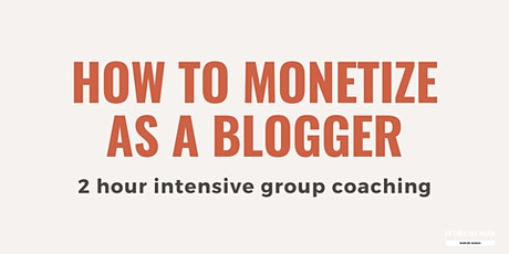 How To Monetize As a blogger | 2 hour Coaching tickets
