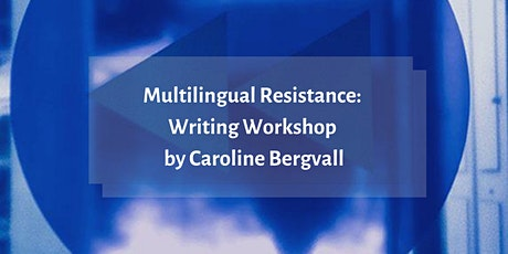 Multilingual Resistance: Writing Workshop with Caroline Bergvall tickets