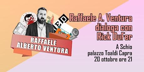 Raffaele A. Ventura dialoga con Rick DuFer biglietti