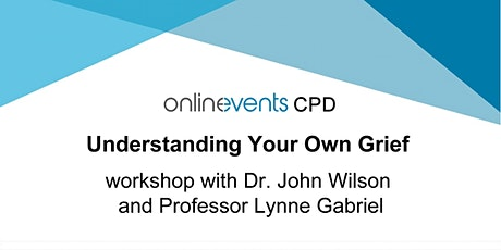 Understanding Your Own Grief - Dr. John Wilson & Prof. Lynne Gabriel tickets