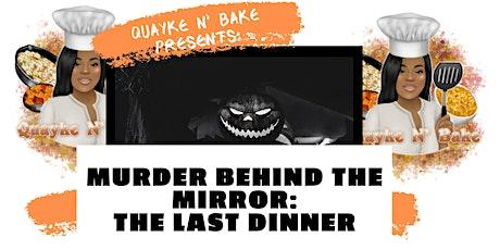 Quayke N' Bake Presents: Murder Behind The Mirror. THE LAST DINNER. tickets