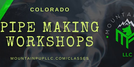 Make Your Own Smoking Pipe With Mountain Pup LLC tickets