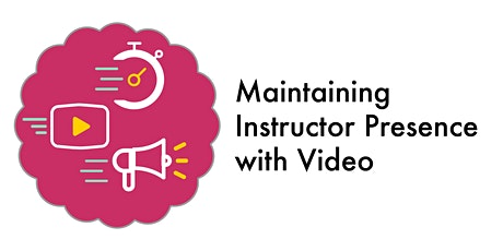 Maintaining Instructor Presence with Video - Fall 2020 (Webinar) tickets