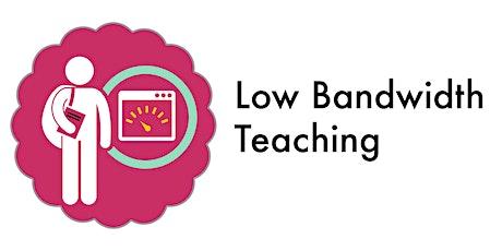 Low Bandwidth Teaching - Fall 2020 (Webinar) tickets