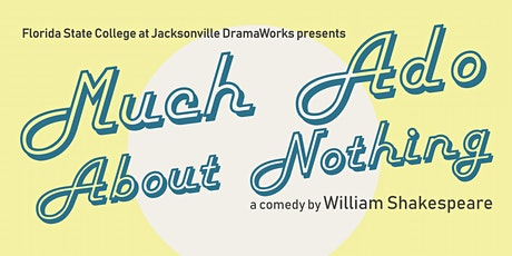 FSCJ DramaWorks presents 'Much Ado About Nothing' October 24 & 25 at 3 p.m. tickets