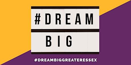 DREAM BIG GREATER ESSEX tickets