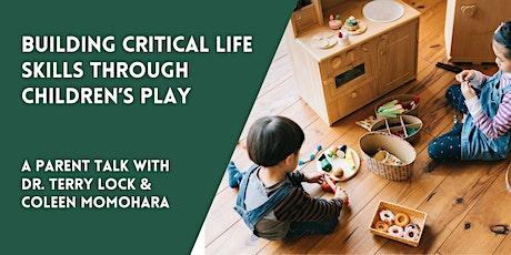 Building Critical Life Skills through Children's Play: A Free Parent Talk tickets