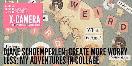 X-CAMERA: Diane Schoemperlen - Create More Worry Less tickets