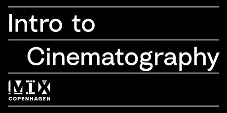 MIX CPH: Intro to Cinematography // Workshop tickets