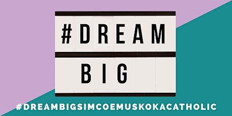 DREAM BIG SIMCOE MUSKOKA CATHOLIC tickets