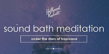 Sound Bath Meditation under the stars at Tropicana tickets