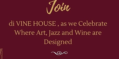 "di'Vine House ""Where Art, Jazz and Wine are Designed"" tickets"
