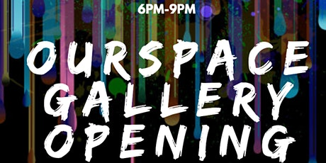 OurSpace Art Gallery Opening Night tickets