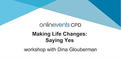 Making Life Changes: Saying Yes - Dina Glouberman tickets