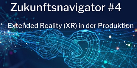 Zukunftsnavigator #4: Extended Reality (XR) in der Produktion Tickets
