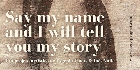 Exhibition   SAY MY NAME AND I WILL TELL YOU MY STORY