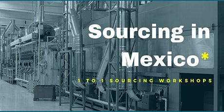 Sourcing in Mexico: Free 1 to 1 Info Workshop tickets