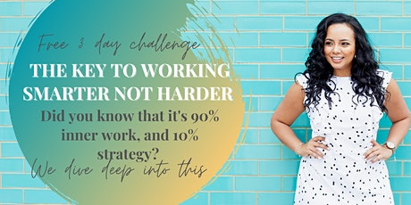 Free 3 Day Challenge: The Key To Working Smarter Not Harder tickets