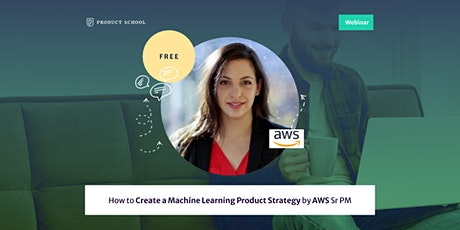 Webinar: How to Create a Machine Learning Product Strategy by AWS Sr PM tickets