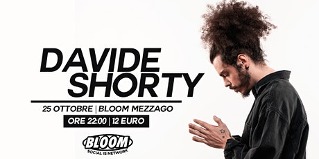 25/10 | DAVIDE SHORTY • Bloom • Mezzago tickets