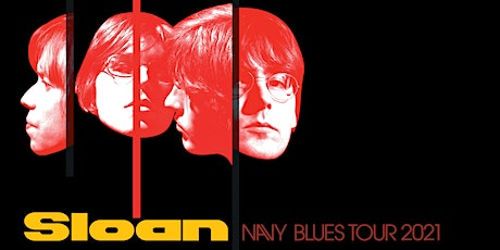 Sloan - Navy Blues Tour -  An Evening With -  NEW DATE 2021