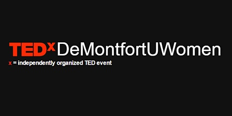 TEDxDeMontfortUWomen Women Leading Social Change in Leicester tickets
