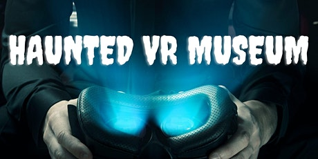 Haunted Museum Virtual Reality Programme tickets