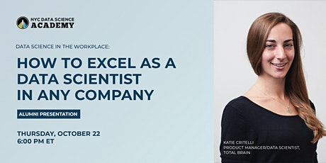 How to Excel as a Data Scientist in Any Company   NYC Data Science Academy tickets