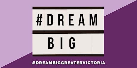 DREAM BIG GREATER VICTORIA tickets
