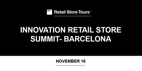 Retail Store Tours: innovation retail Store Summit Barcelona entradas