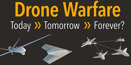 Drone Warfare: Today, Tomorrow, Forever? tickets