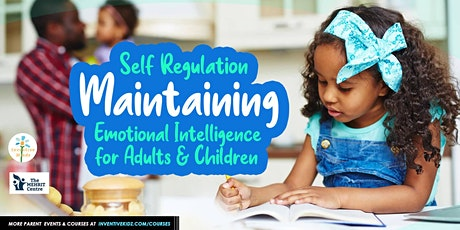 Self Regulation: Maintaining Emotional Intelligence for Adults & Children tickets