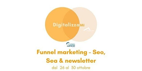 Corsi DigitalizzaMI - Funnel marketing - Seo, Sea & newsletter biglietti