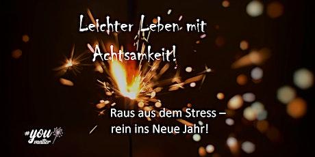 Leichter Leben mit Achtsamkeit: Raus aus dem Stress - rein ins Neue Jahr! Tickets