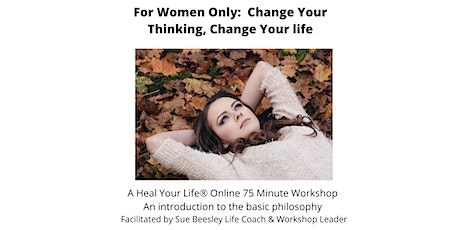 A Heal Your Life Workshop for Women: Change Your Thinking, Change Your Life tickets