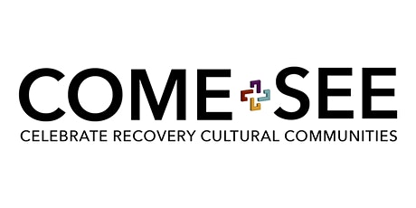 A Celebrate Recovery Cultural Communities Event: Come and See tickets