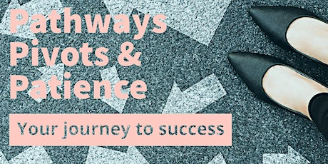Pathways, Pivots & Patience.  Your journey to success. tickets