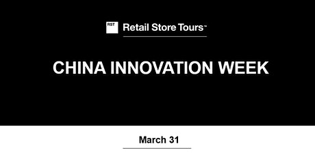 Retail Store Tours: China Innovation Week tickets