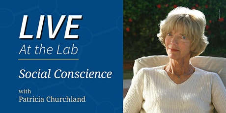 Live at the Lab: Social Conscience, with Patricia Churchland tickets
