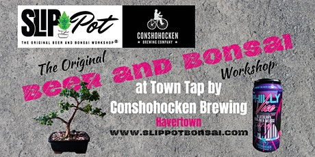 Beer and Bonsai at Town Tap by Conshohocken Brewing Co. tickets